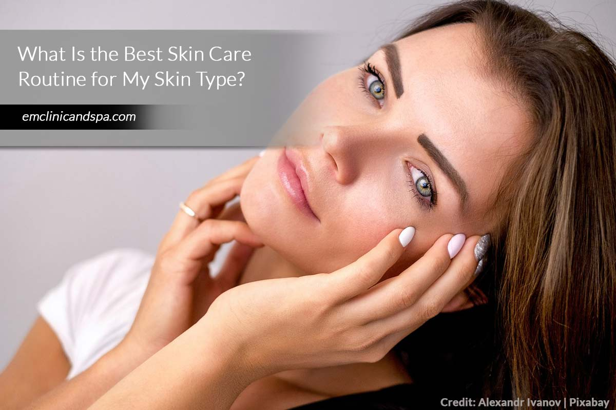 What-Is-the-Best-Skin-Care-Routine-for-My-Skin-Type