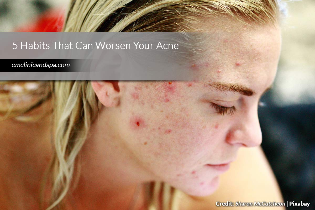 5 Habits That Can Worsen Your Acne