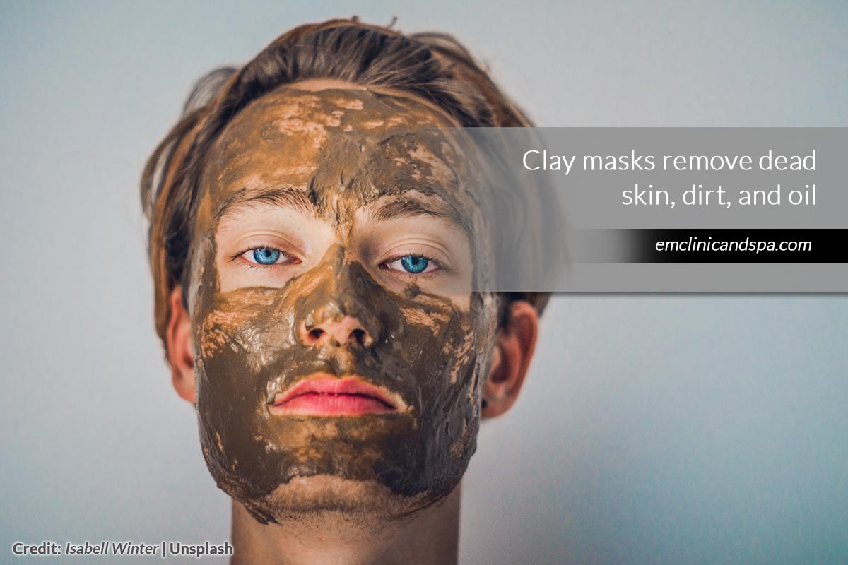 Clay masks remove dead skin, dirt, and oil